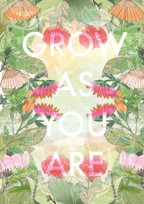 Grow as you are